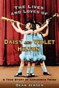 Lives & Loves of Daisy & Violet Hilton A True Story of Conjoined Twins