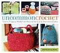 Uncommon Crochet Twenty Five Projects Made from Natural Yarns & Alternative Fibers