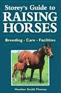 Storeys Guide to Raising Horses Breeds Care Facilities