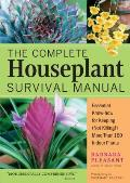 Complete Houseplant Survival Manual Essential Gardening Know How for Keeping Not Killing More Than 160 Indoor Plants
