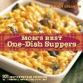 Moms Best One Dish Suppers 101 Easy Homemade Favorites as Comforting Now as They Were Then