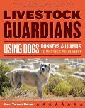 Livestock Guardians Using Dogs Donkeys & Llamas to Protect Your Herd