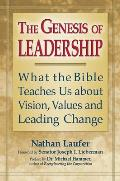 Genesis of Leadership What the Bible Teaches Us about Vision Values & Leading Change