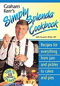 Graham Kerrs Simply Splenda Cookbook Recipes for Everything from Jam & Pickles to Cakes & Pies