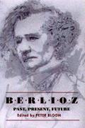 Berlioz: Past, Present, Future