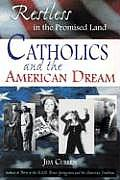 Restless in the Promised Land Catholics & the American Dream