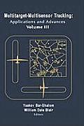 Multitarget Multisensor Tracking Applications & Advances Volume III