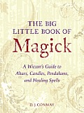 The Big Little Book of Magick: A Wiccan's Guide to Altars, Candles, Pendulums, and Healing Spells
