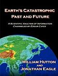 Earths Catastrophic Past & Future A Scientific Analysis of Information Channeled by Edgar Cayce