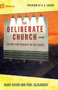 Deliberate Church Buildiing Your Ministry on the Gospel