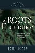 Roots of Endurance Invincible Perseverance in the Lives of John Newton Charles Simeon & William Wilberforce