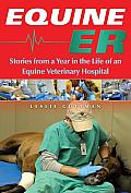 Equine ER A Year in the Life of an Equine Veterinary Hospital