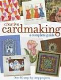 Creative Cardmaking A Complete Guide Over 80 Step By Step Projects