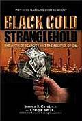 Black Gold Stranglehold The Myth of Scarcity & the Politics of Oil
