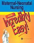 Maternal Neonatal Nursing Made Incredibl