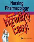 Nursing Pharmacology Made Incredibly Eas