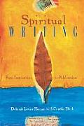 Spiritual Writing From Inspiration to Publication