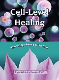 Cell Level Healing The Bridge from Soul to Cell