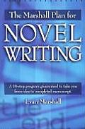 Marshall Plan for Novel Writing A 16 Step Program Guaranteed to Take You from Idea to Completed Manuscript