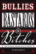 Bullies Bastards & Bitches How to Write the Bad Guys of Fiction