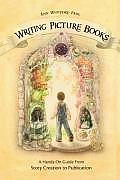 Writing Picture Books A Hands On Guide from Story Creation to Publication