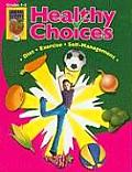 Healthy Choices, Grades 4-5: A Positive Approach to Healthy Living: Self-Management, Diet, Exercise