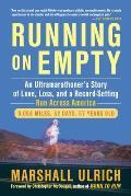 Running on Empty: An Ultramarathoner's Story of Love, Loss, and a Record-Setting Run Across Ameri CA