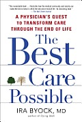Best Care Possible A Physicians Quest to Transform Care Through the End of Life