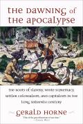 Dawning of the Apocalypse The Roots of Slavery White Supremacy Settler Colonialism & Capitalism in the Long Sixteenth Century
