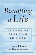 Recrafting a Life Solutions for Chronic Pain & Illness