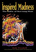 Inspired Madness The Gifts of Burning Man
