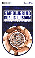 Empowering Public Wisdom A Practical Vision of Citizen Led Politics