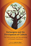 Entheogens & the Development of Culture The Anthropology & Neurobiology of Ecstatic Experience Essays