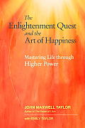 The Enlightenment Quest and the Art of Happiness: Mastering Life Through Higher Power