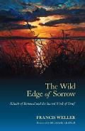 Wild Edge Of Sorrow Rituals Of Renewal & The Sacred Work Of Grief