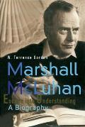Marshall McLuhan Escape Into Understanding a Biography