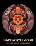 Happily Ever After The Artwork of Jeremy Fish