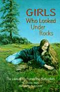 Girls Who Looked Under Rocks The Lives of Six Pioneering Naturalists