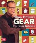 Alton Browns Gear For Your Kitchen