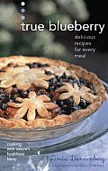 True Blueberry: Recipes for Soups, Salads, Desserts, and More