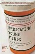 Medicating Young Minds How to Know If Psychiatric Drugs Will Help or Hurt Your Child