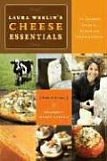 Laura Werlins Cheese Essentials An Insiders Guide to Buying & Serving Cheese with 50 Recipes