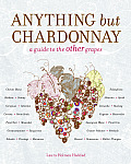 Anything But Chardonnay A Guide to the Other Grapes
