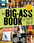 The Big-Ass Book of Home D?cor: More Than 100 Inventive Projects for Cool Homes Like Yours