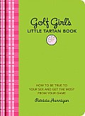 Golf Girls Little Tartan Book How to Be True to Your Sex & Get the Most from Your Game