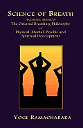 Science of Breath A Complete Manual of the Oriental Breathing Philosophy of Physical Mental Psychic & Spiritual Development