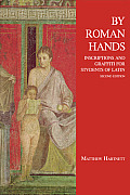 By Roman Hands Inscriptions & Graffiti for Students of Latin