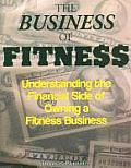 Business of Fitness Understanding the Financial Side of Owning a Fitness Business