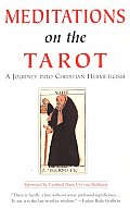Meditations on the Tarot A Journey into Christian Hermeticism