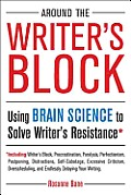 Around the Writers Block Using Brain Science to Solve Writers Resistance